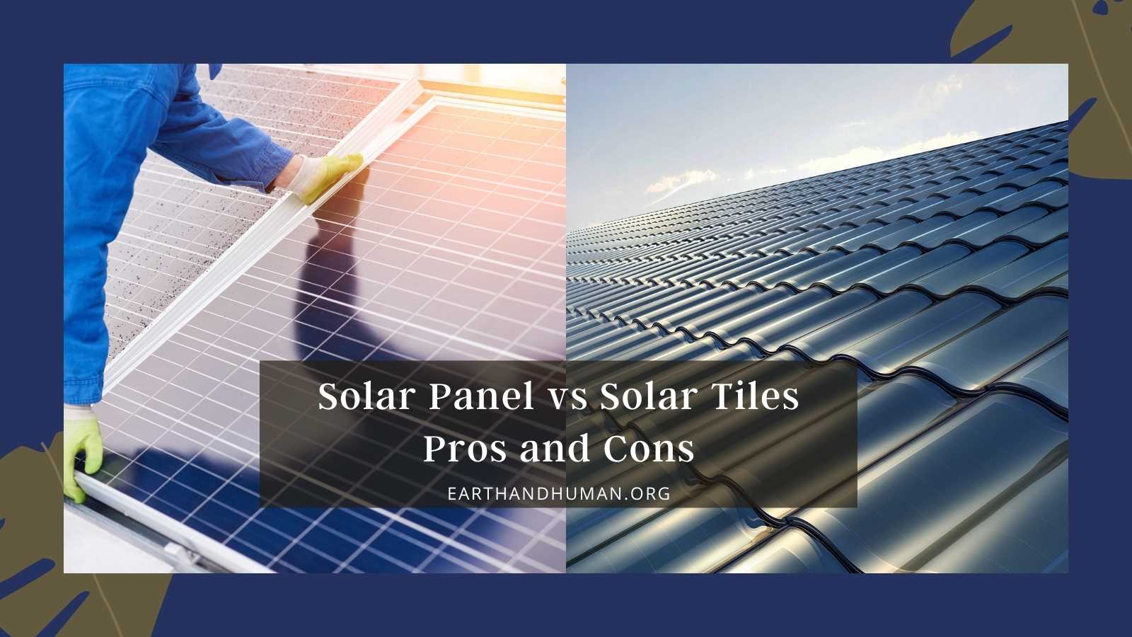 Solar Panel vs Solar roof tiles - pros and cons